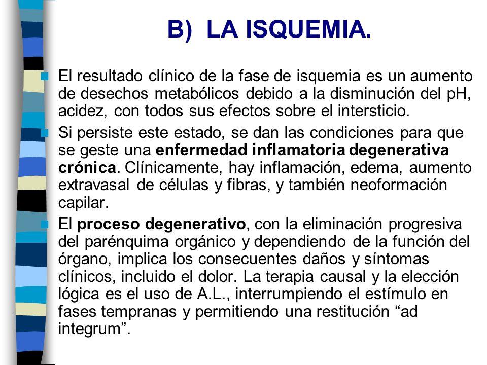 B) LA ISQUEMIA. El resultado clínico de la fase de isquemia es un aumento de desechos metabólicos debido a la disminución del pH, acidez, con todos su