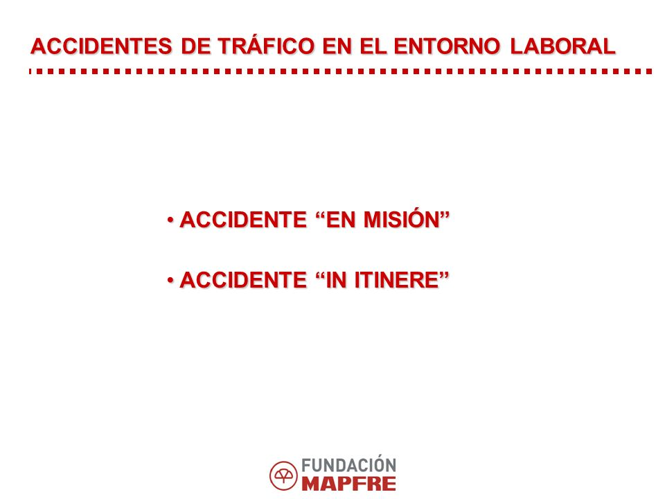 ACCIDENTES DE TRÁFICO EN EL ENTORNO LABORAL ACCIDENTE EN MISIÓN ACCIDENTE EN MISIÓN ACCIDENTE IN ITINERE ACCIDENTE IN ITINERE