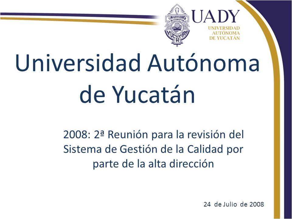 Universidad Autónoma de Yucatán 2008: 2ª Reunión para la revisión del Sistema de Gestión de la Calidad por parte de la alta dirección 24 de Julio de 2008