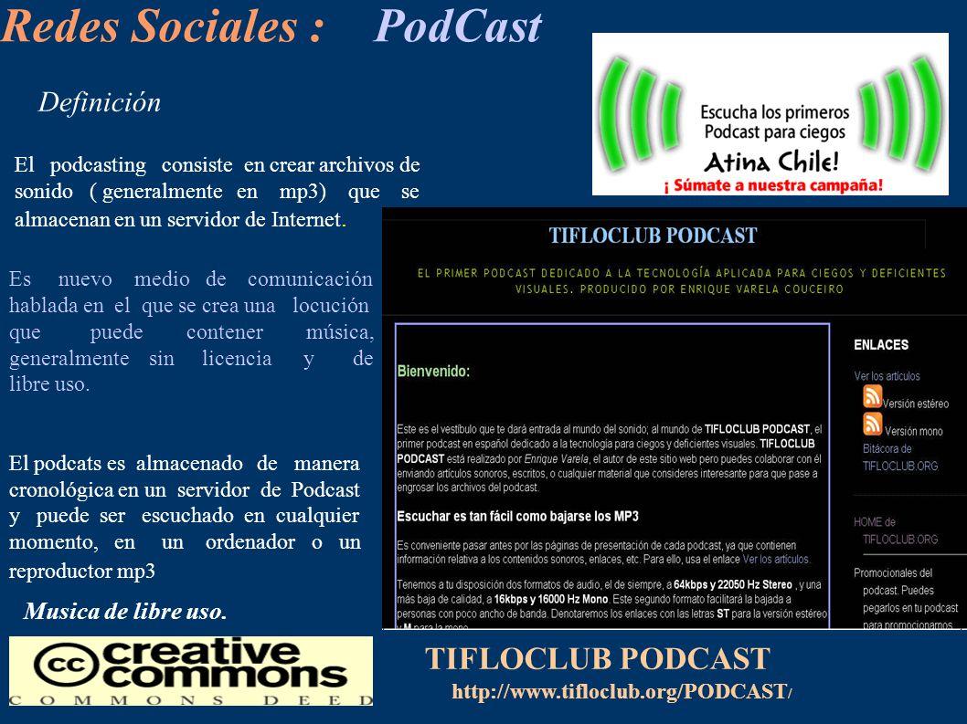 Redes Sociales : PodCast El podcasting consiste en crear archivos de sonido ( generalmente en mp3) que se almacenan en un servidor de Internet. Defini