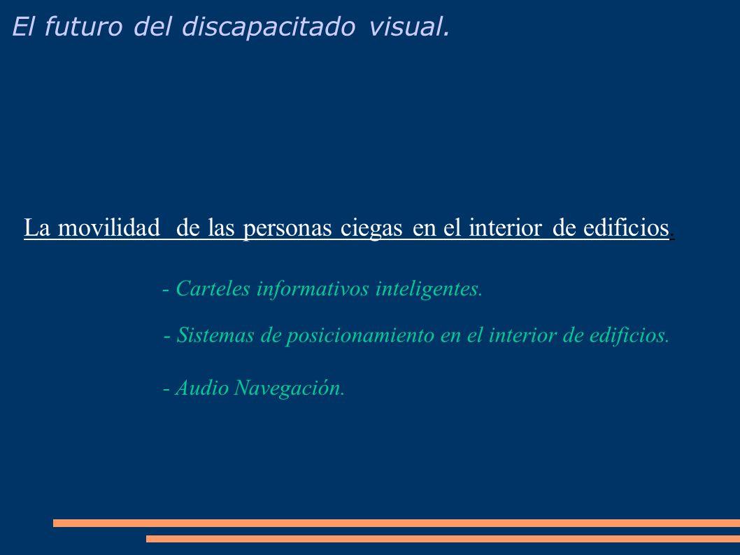 La movilidad de las personas ciegas en el interior de edificios. - Sistemas de posicionamiento en el interior de edificios. - Carteles informativos in