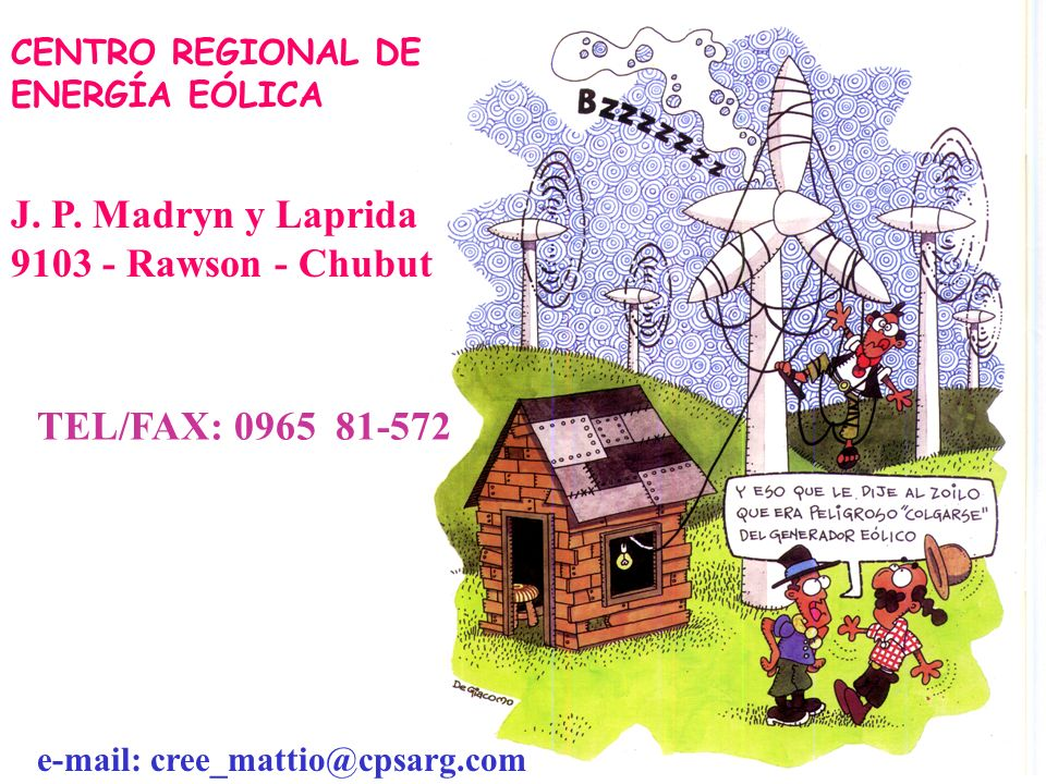 CENTRO REGIONAL DE ENERGÍA EÓLICA J. P. Madryn y Laprida 9103 - Rawson - Chubut TEL/FAX: 0965 81-572 e-mail: cree_mattio@cpsarg.com