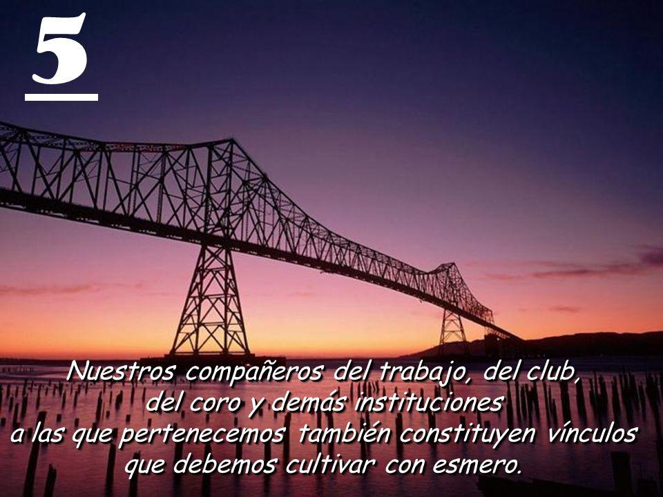 4 Otros puentes importantes son nuestros amigos. Un amigo verdadero es el que tiene tu mano Un amigo verdadero es el que tiene tu mano y toca tu coraz