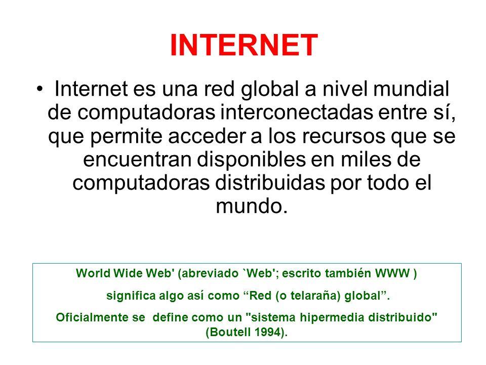 INTERNET Internet es una red global a nivel mundial de computadoras interconectadas entre sí, que permite acceder a los recursos que se encuentran dis