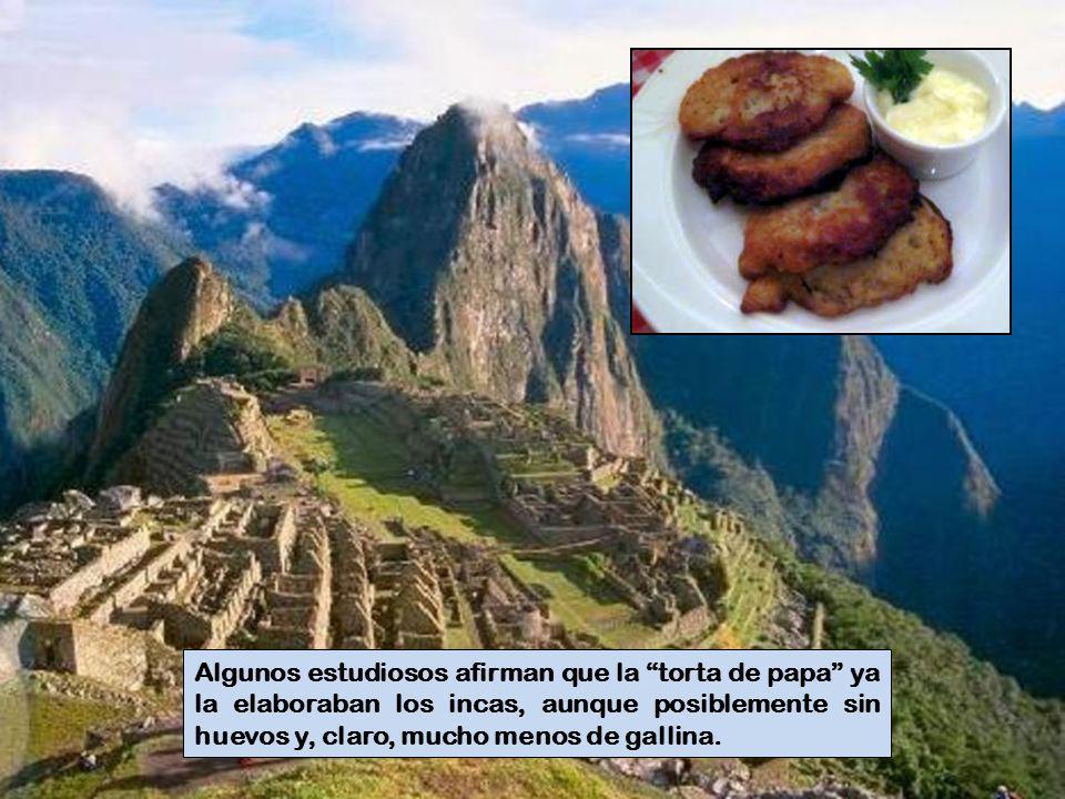 Algunos estudiosos afirman que la torta de papa ya la elaboraban los incas, aunque posiblemente sin huevos y, claro, mucho menos de gallina.