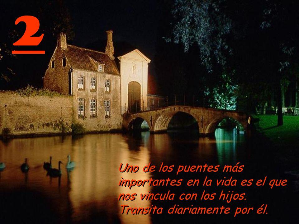 12 El puente más importante nos comunica con el CREADOR.
