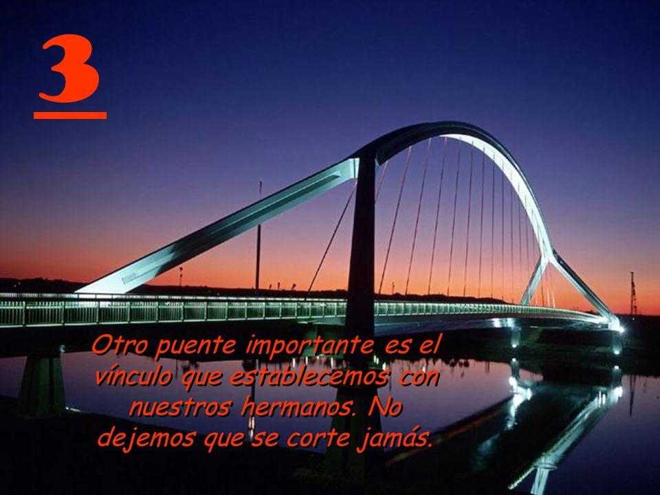 2 Uno de los puentes más importantes en la vida es el que nos vincula con los hijos.