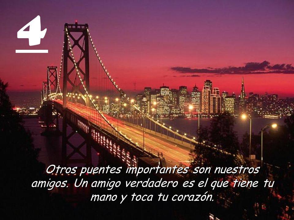 4 Otros puentes importantes son nuestros amigos.