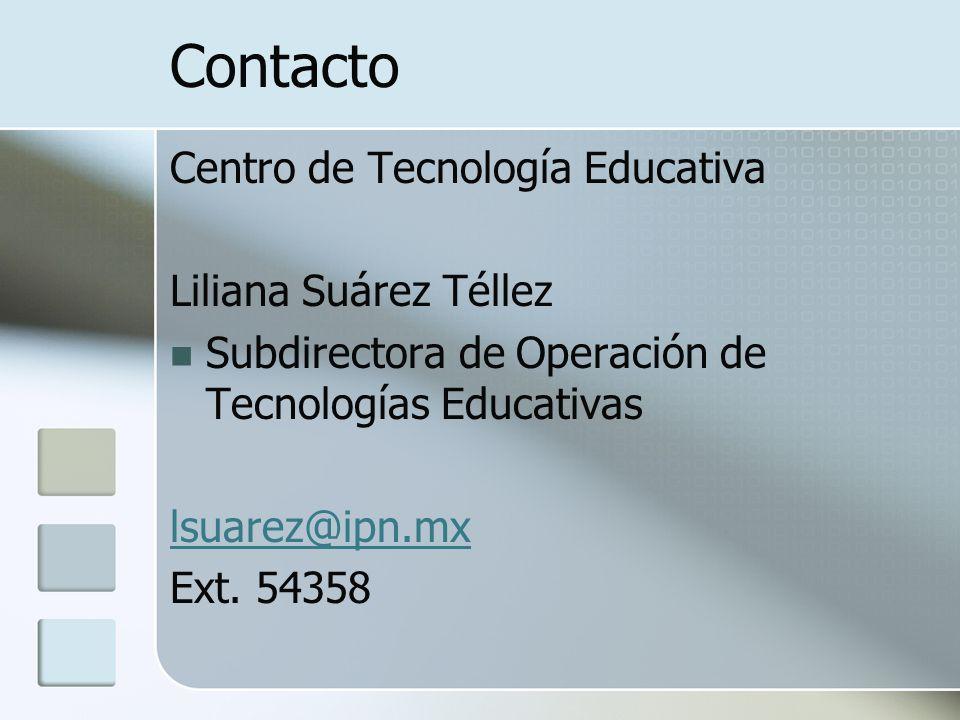 Contacto Centro de Tecnología Educativa Liliana Suárez Téllez Subdirectora de Operación de Tecnologías Educativas lsuarez@ipn.mx Ext. 54358