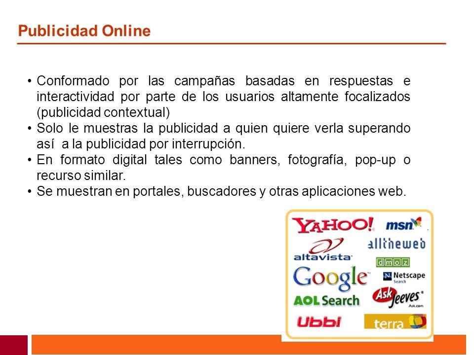 Publicidad Online Conformado por las campañas basadas en respuestas e interactividad por parte de los usuarios altamente focalizados (publicidad conte