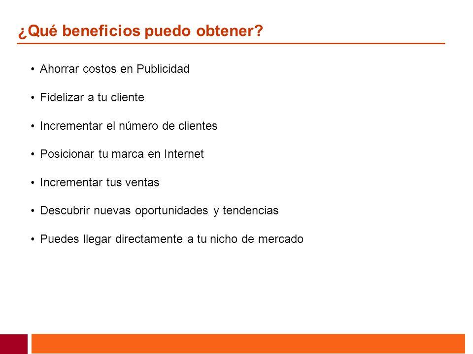 ¿Qué beneficios puedo obtener? Ahorrar costos en Publicidad Fidelizar a tu cliente Incrementar el número de clientes Posicionar tu marca en Internet I