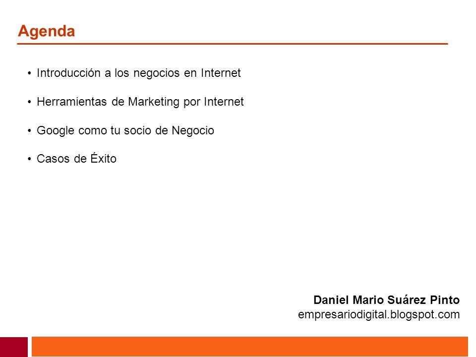 Agenda Introducción a los negocios en Internet Herramientas de Marketing por Internet Google como tu socio de Negocio Casos de Éxito Daniel Mario Suár