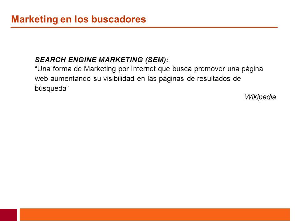 Marketing en los buscadores SEARCH ENGINE MARKETING (SEM): Una forma de Marketing por Internet que busca promover una página web aumentando su visibil
