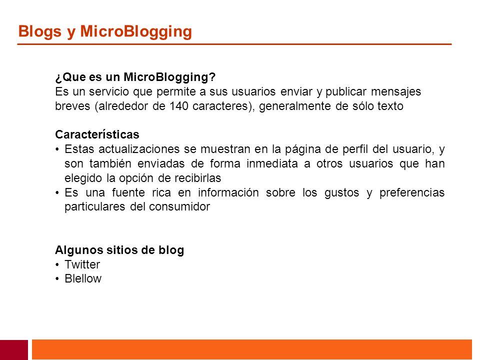 Blogs y MicroBlogging ¿Que es un MicroBlogging? Es un servicio que permite a sus usuarios enviar y publicar mensajes breves (alrededor de 140 caracter