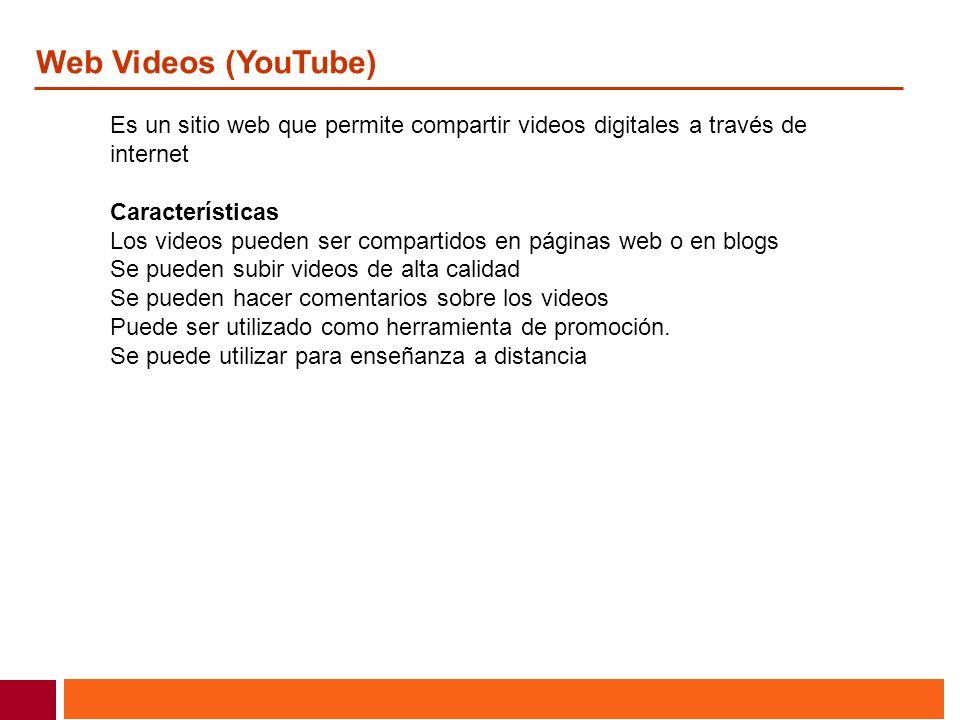 Web Videos (YouTube) Es un sitio web que permite compartir videos digitales a través de internet Características Los videos pueden ser compartidos en