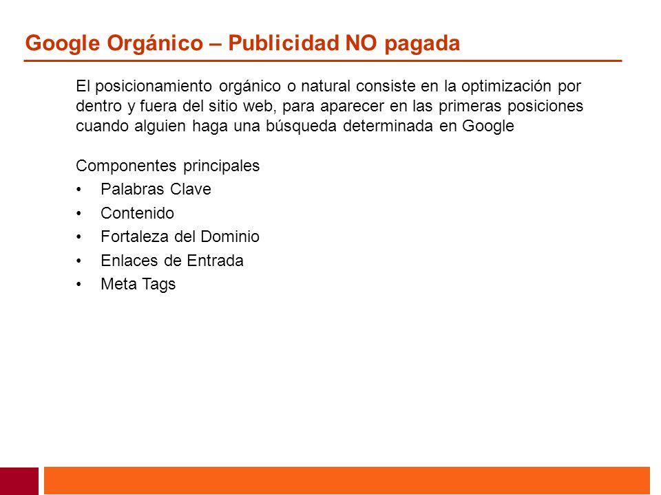 Google Orgánico – Publicidad NO pagada El posicionamiento orgánico o natural consiste en la optimización por dentro y fuera del sitio web, para aparec