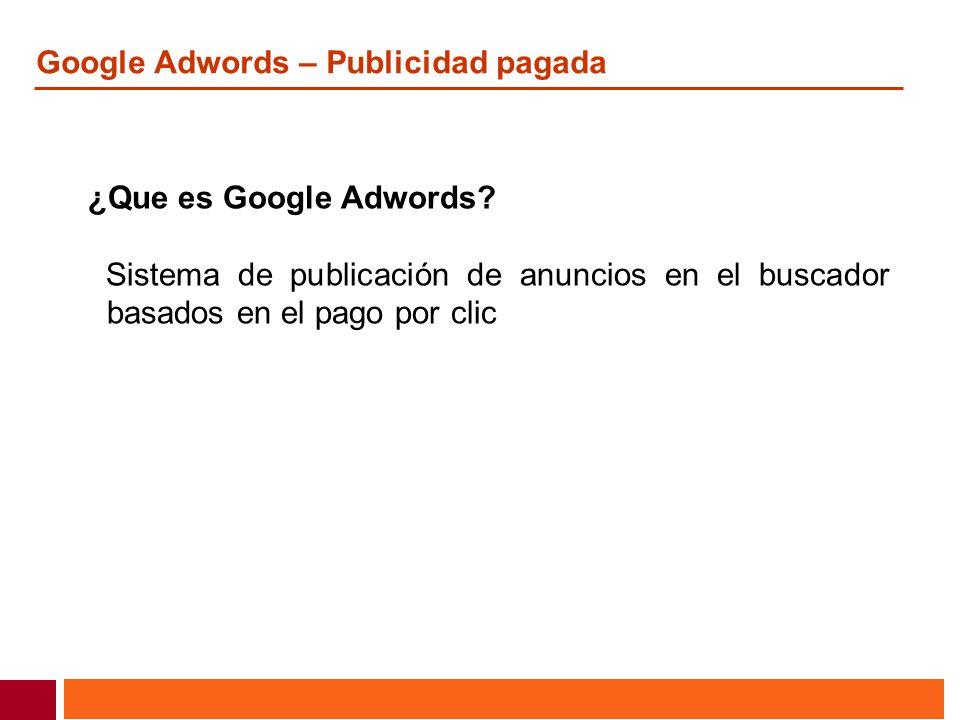 Google Adwords – Publicidad pagada ¿Que es Google Adwords? Sistema de publicación de anuncios en el buscador basados en el pago por clic