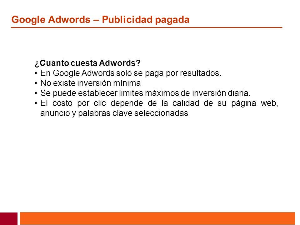 Google Adwords – Publicidad pagada ¿Cuanto cuesta Adwords? En Google Adwords solo se paga por resultados. No existe inversión mínima Se puede establec