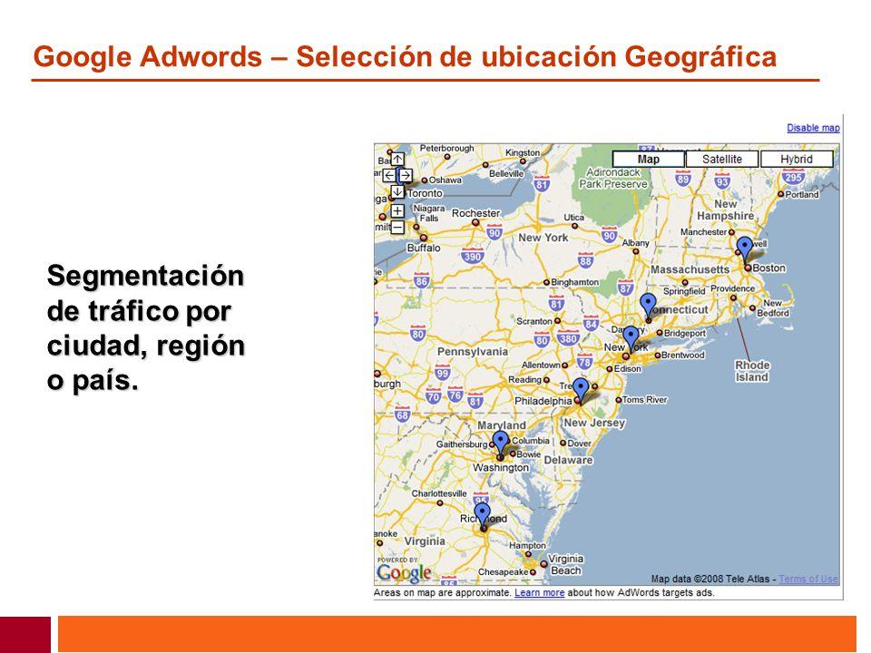 Google Adwords – Selección de ubicación Geográfica Segmentación de tráfico por ciudad, región o país.
