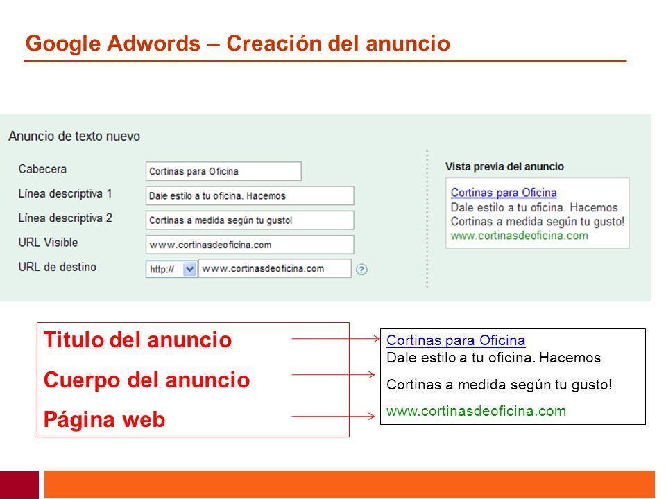 Google Adwords – Creación del anuncio Titulo del anuncio Cuerpo del anuncio Página web Cortinas para Oficina Dale estilo a tu oficina. Hacemos Cortina
