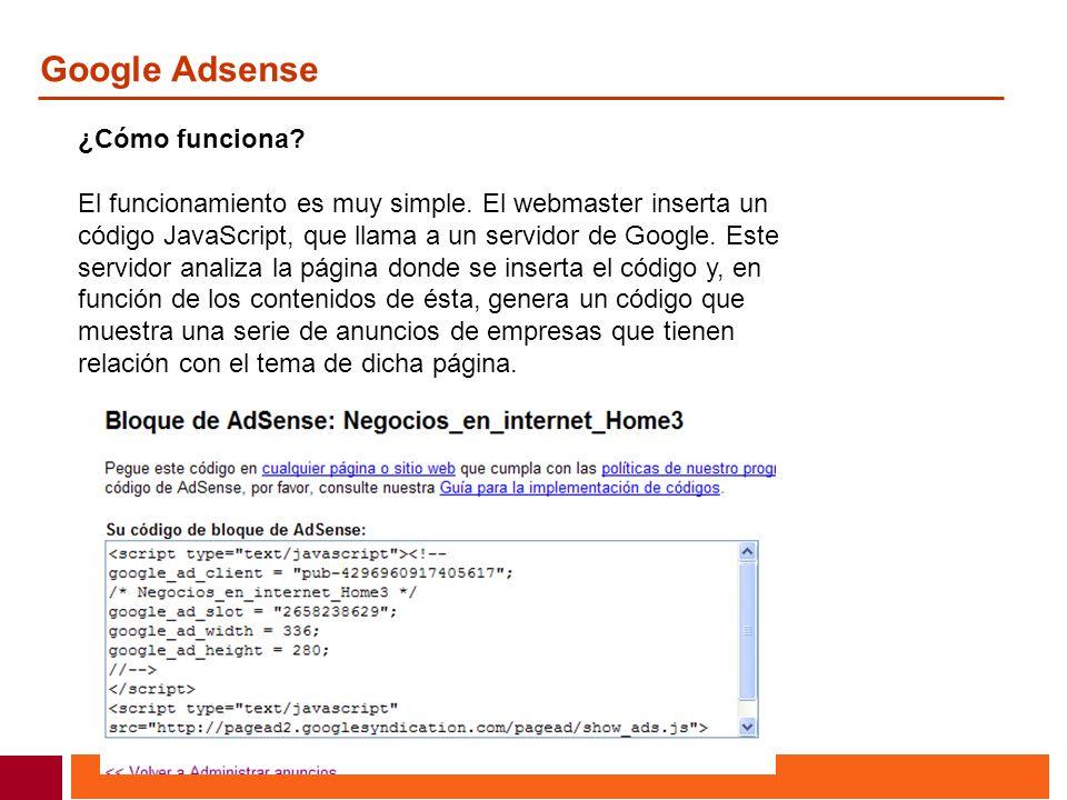 ¿Cómo funciona? El funcionamiento es muy simple. El webmaster inserta un código JavaScript, que llama a un servidor de Google. Este servidor analiza l