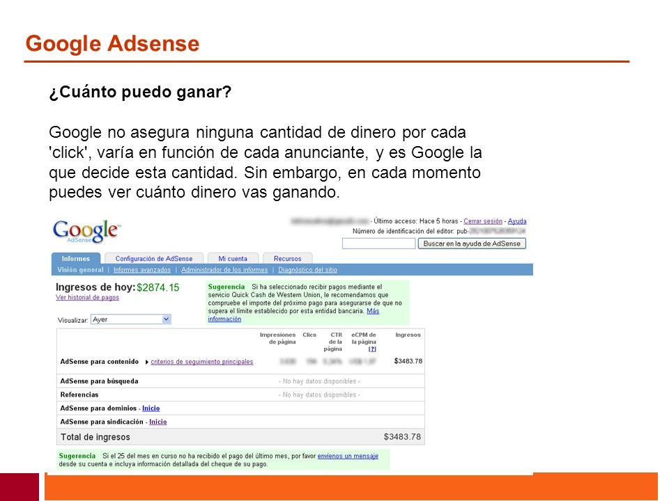 Google Adsense ¿Cuánto puedo ganar? Google no asegura ninguna cantidad de dinero por cada 'click', varía en función de cada anunciante, y es Google la