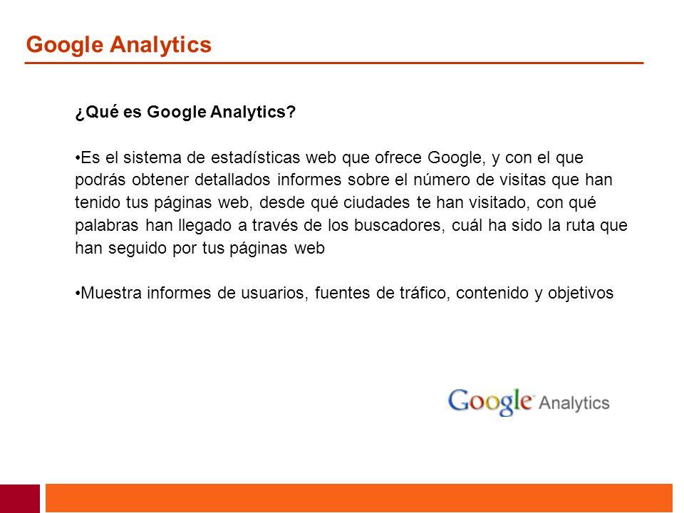 Google Analytics ¿Qué es Google Analytics? Es el sistema de estadísticas web que ofrece Google, y con el que podrás obtener detallados informes sobre