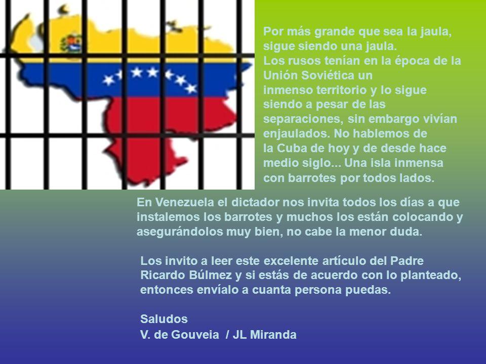 En Venezuela el dictador nos invita todos los días a que instalemos los barrotes y muchos los están colocando y asegurándolos muy bien, no cabe la menor duda.