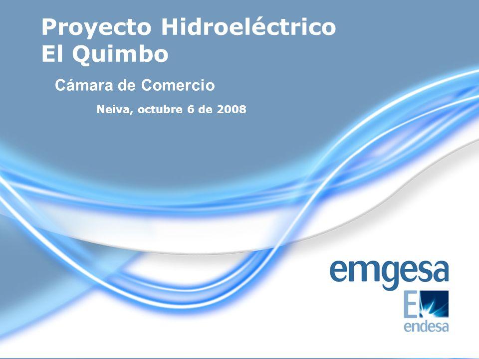 Proyecto Hidroeléctrico El Quimbo Neiva, octubre 6 de 2008 Cámara de Comercio