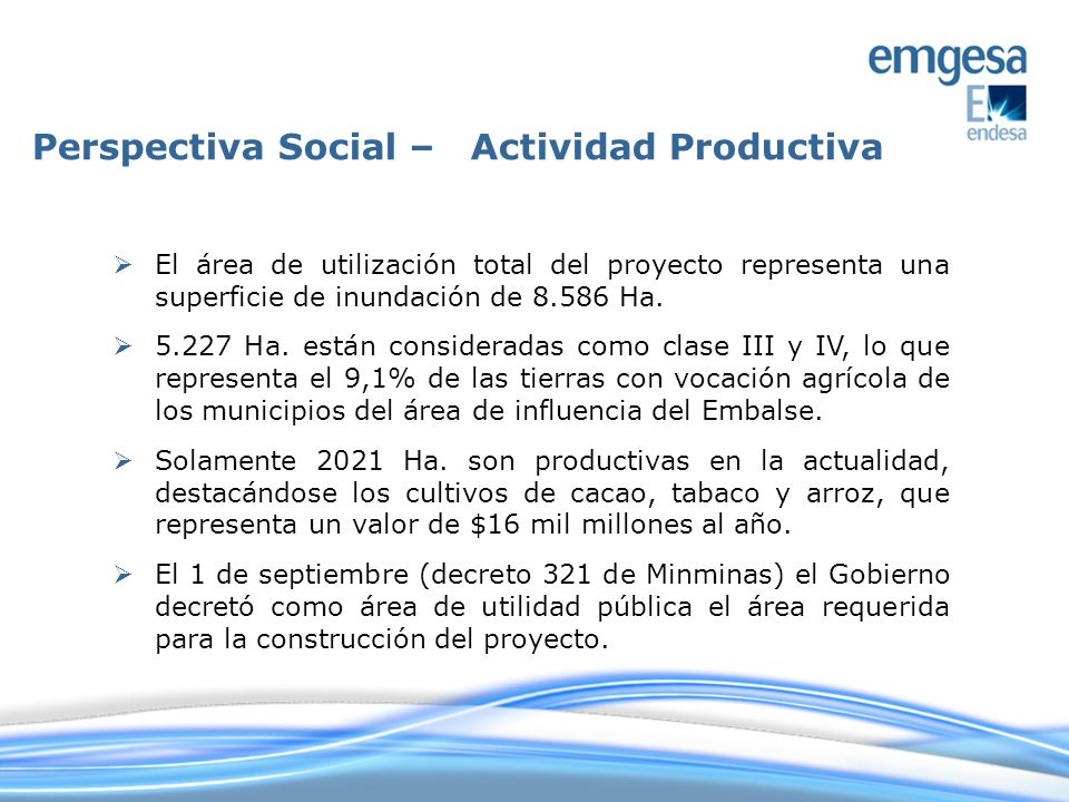 Perspectiva Social – Actividad Productiva El área de utilización total del proyecto representa una superficie de inundación de 8.586 Ha. 5.227 Ha. est