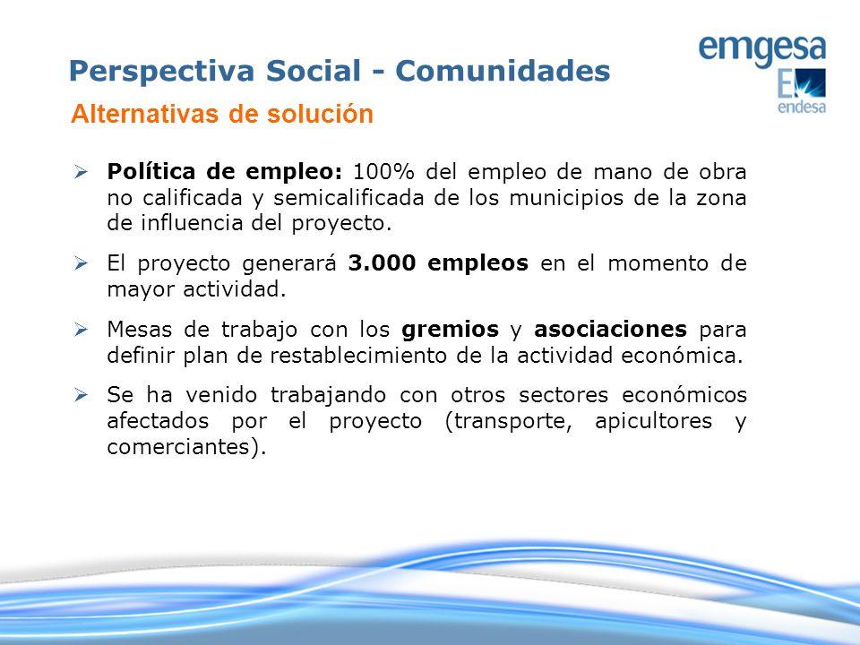 Política de empleo: 100% del empleo de mano de obra no calificada y semicalificada de los municipios de la zona de influencia del proyecto. El proyect