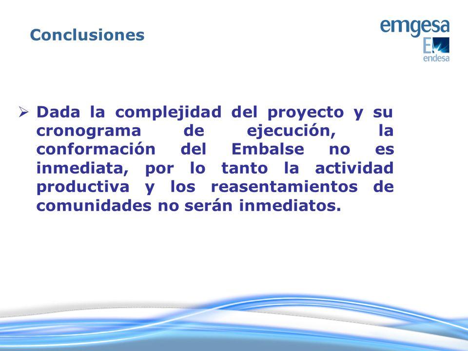Dada la complejidad del proyecto y su cronograma de ejecución, la conformación del Embalse no es inmediata, por lo tanto la actividad productiva y los