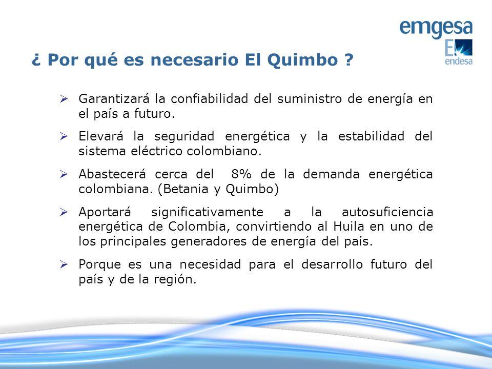 ¿ Por qué es necesario El Quimbo ? Garantizará la confiabilidad del suministro de energía en el país a futuro. Elevará la seguridad energética y la es