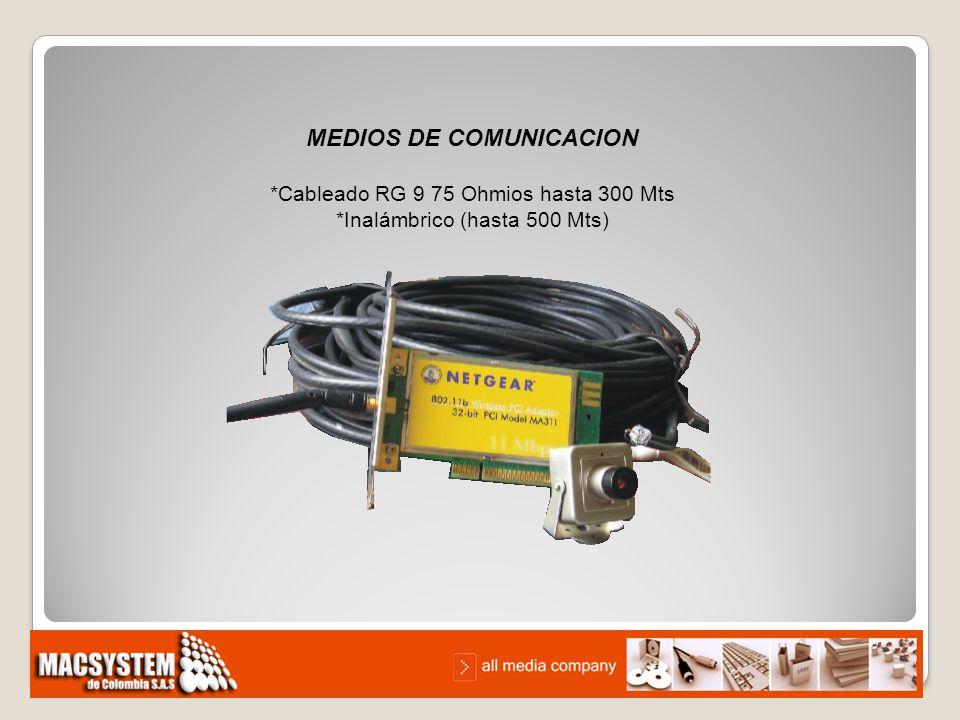 MEDIOS DE COMUNICACION *Cableado RG 9 75 Ohmios hasta 300 Mts *Inalámbrico (hasta 500 Mts)