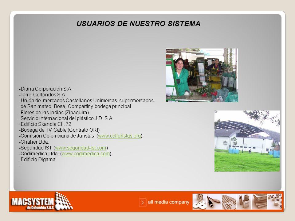 USUARIOS DE NUESTRO SISTEMA -Diana Corporación S.A. -Torre Colfondos S.A -Unión de mercados Castellanos Unimercas, supermercados -de San mateo, Bosa,