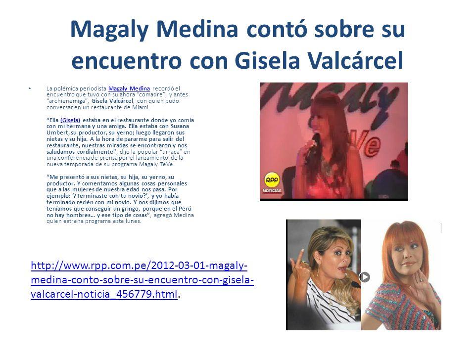 Magaly Medina contó sobre su encuentro con Gisela Valcárcel La polémica periodista Magaly Medina recordó el encuentro que tuvo con su ahora comadre, y antes archienemiga, Gisela Valcárcel, con quien pudo conversar en un restaurante de Miami.