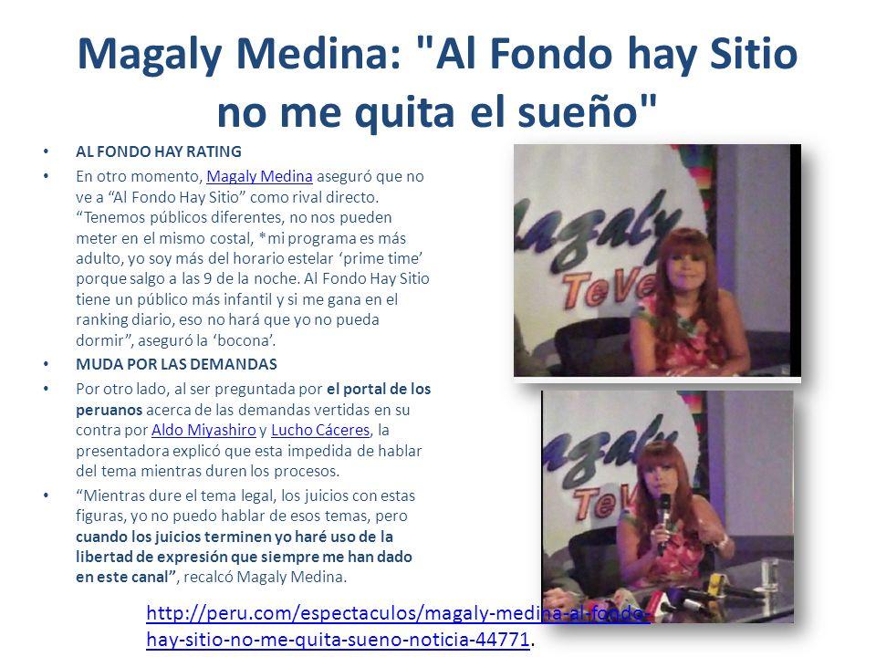 Magaly Medina: Al Fondo hay Sitio no me quita el sueño AL FONDO HAY RATING En otro momento, Magaly Medina aseguró que no ve a Al Fondo Hay Sitio como rival directo.