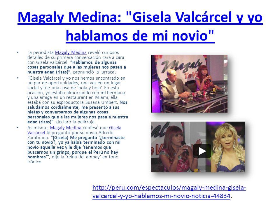Magaly Medina: Gisela Valcárcel y yo hablamos de mi novio La periodista Magaly Medina reveló curiosos detalles de su primera conversación cara a cara con Gisela Valcárcel.