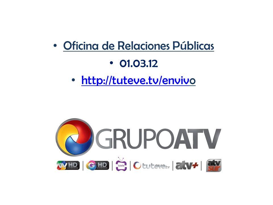 Oficina de Relaciones Públicas 01.03.12 http://tuteve.tv/envivo http://tuteve.tv/enviv