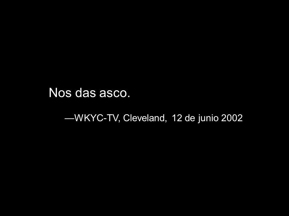 Nos das asco. WKYC-TV, Cleveland, 12 de junio 2002