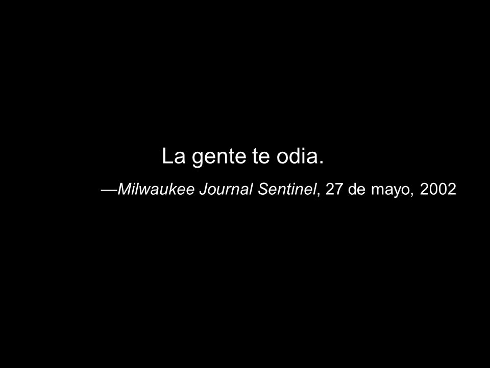 La gente te odia. Milwaukee Journal Sentinel, 27 de mayo, 2002