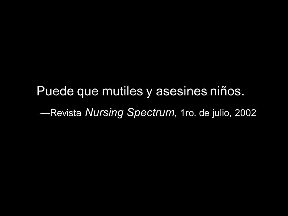 Puede que mutiles y asesines niños. Revista Nursing Spectrum, 1ro. de julio, 2002