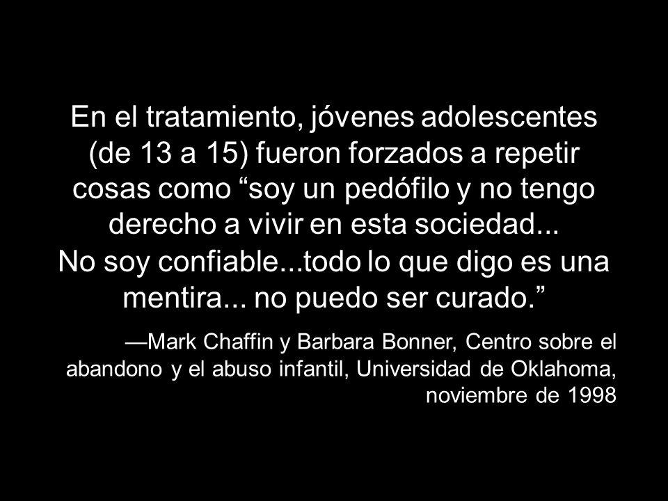 En el tratamiento, jóvenes adolescentes (de 13 a 15) fueron forzados a repetir cosas como soy un pedófilo y no tengo derecho a vivir en esta sociedad.