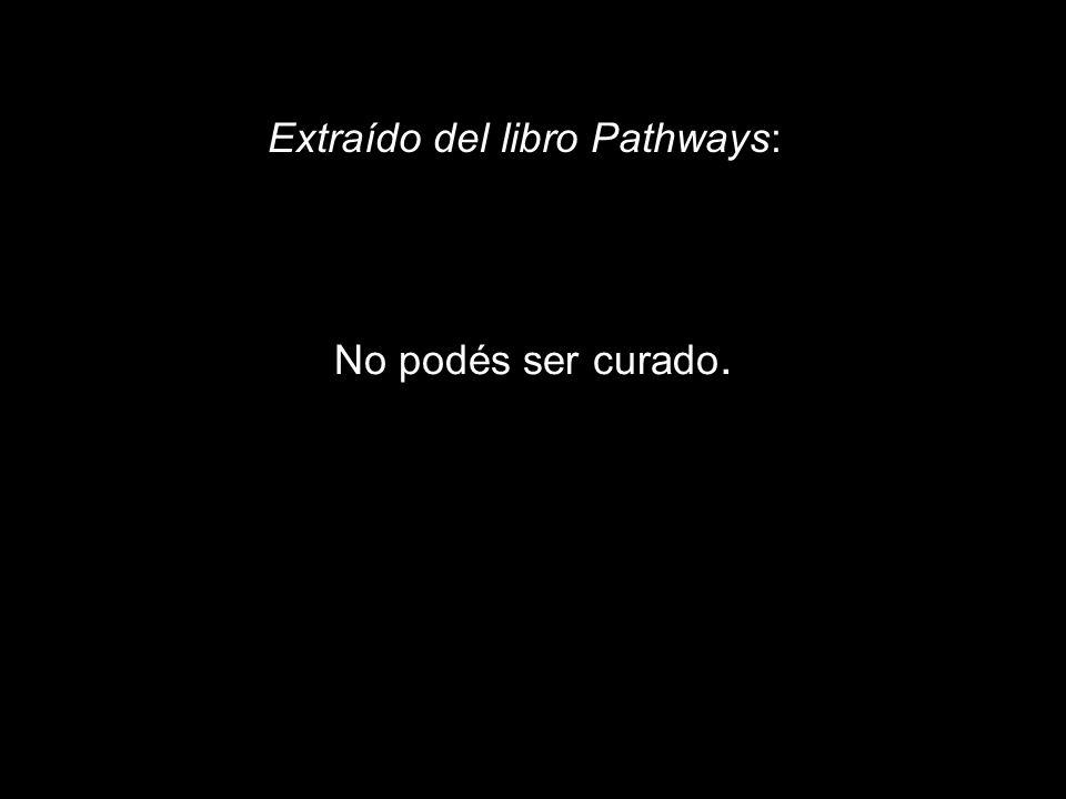 No podés ser curado. Extraído del libro Pathways: