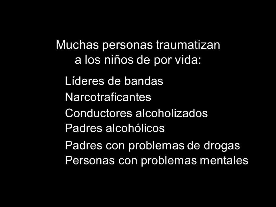 Conductores alcoholizados Padres con problemas de drogas Líderes de bandas Padres alcohólicos Personas con problemas mentales Narcotraficantes Muchas