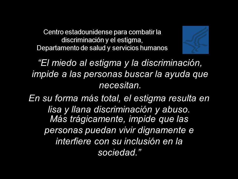 El miedo al estigma y la discriminación, impide a las personas buscar la ayuda que necesitan. Más trágicamente, impide que las personas puedan vivir d