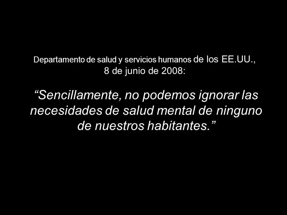 Departamento de salud y servicios humanos de los EE.UU., 8 de junio de 2008: Sencillamente, no podemos ignorar las necesidades de salud mental de ning