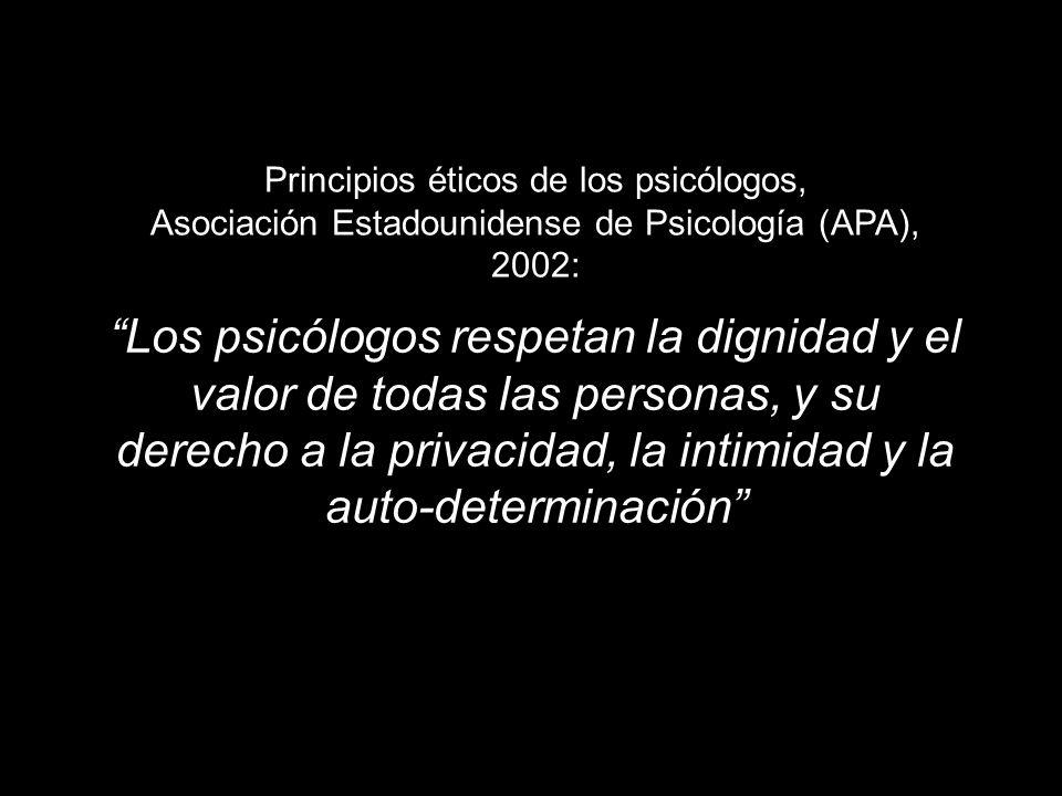 Principios éticos de los psicólogos, Asociación Estadounidense de Psicología (APA), 2002: Los psicólogos respetan la dignidad y el valor de todas las