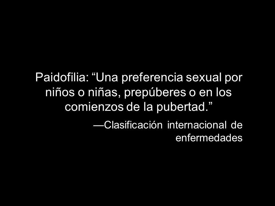 Paidofilia: Una preferencia sexual por niños o niñas, prepúberes o en los comienzos de la pubertad. Clasificación internacional de enfermedades