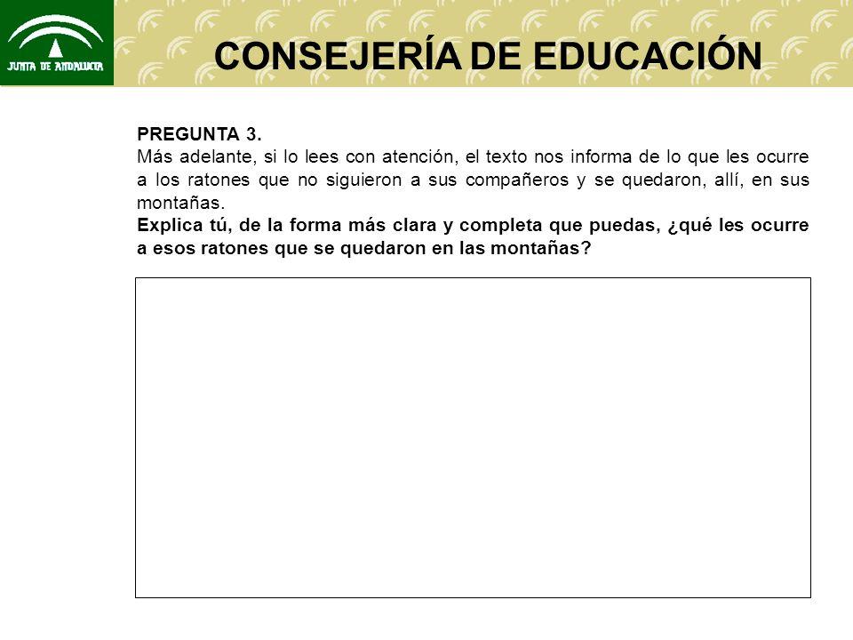 CONSEJERÍA DE EDUCACIÓN PREGUNTA 3. Más adelante, si lo lees con atención, el texto nos informa de lo que les ocurre a los ratones que no siguieron a